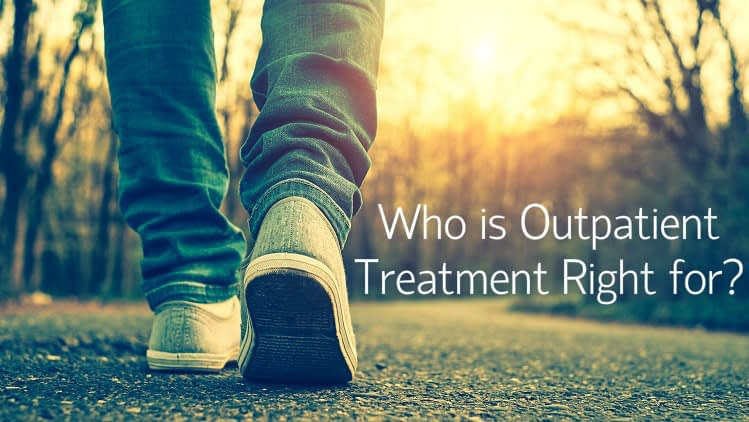 Who is Outpatient Treatment Right for