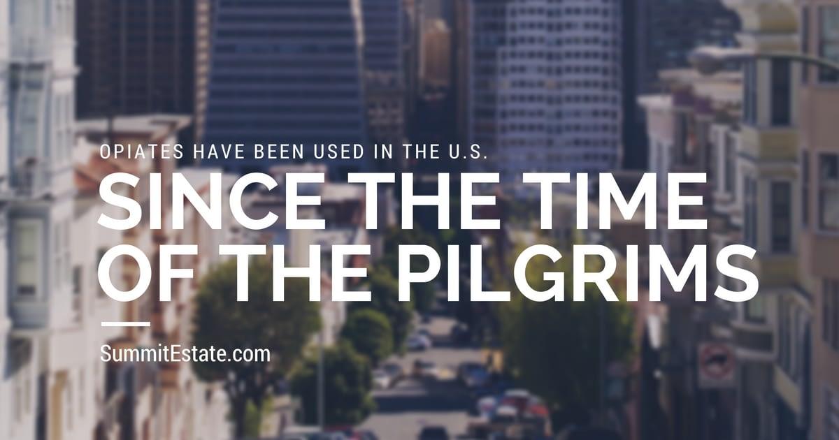 Opiates In The US Since The Pilgrims - Summit Estate