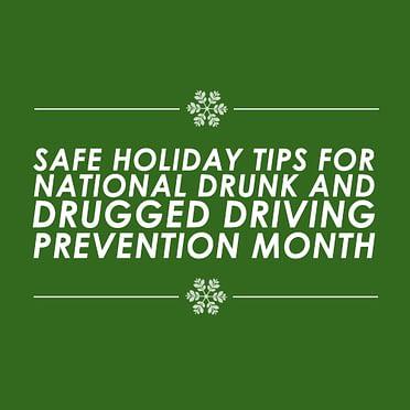 Safe Holiday Tips-Drunk & Drugged Driving Prevention Month