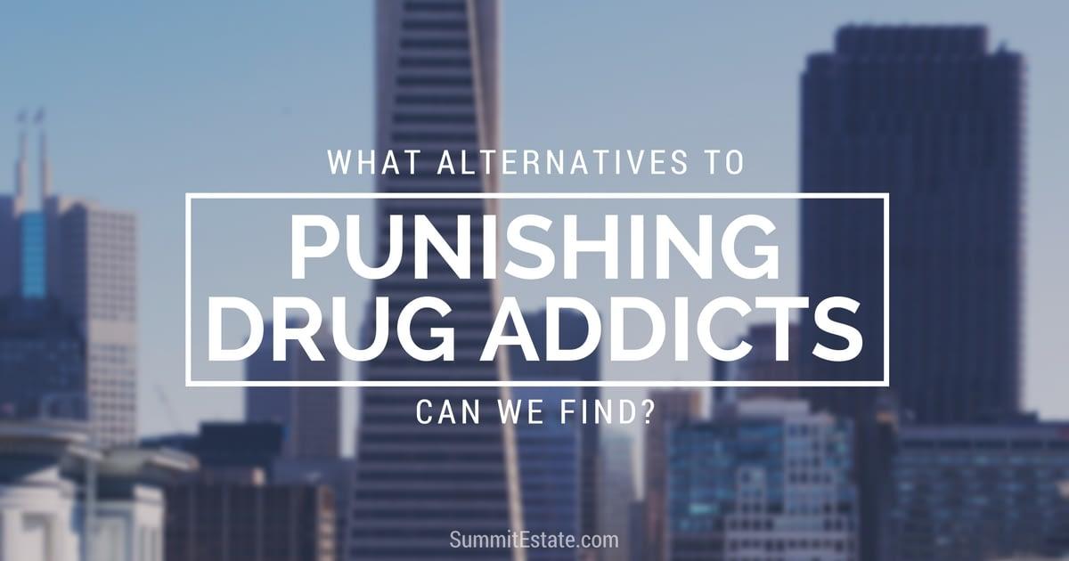 Alternatives To Punishing Drug Addicts - Summit Estate