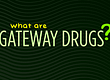 what are gateway drugs